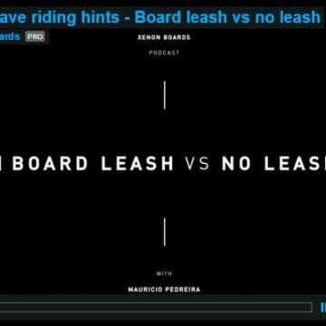 Xenon wave riding hints - Board leash vs no leash by Mauricio Pedreira